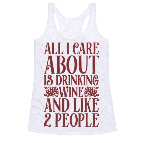 All I Care About Is Drinking Wine And Like 2 People Racerback Tank Top