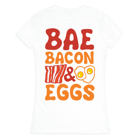 Bae Bacon and Eggs Womens T-Shirt