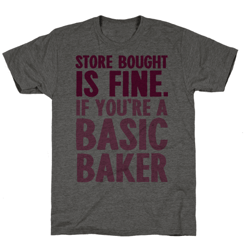 Store Bought Is Fine If You're A Basic Baker Mens T-Shirt