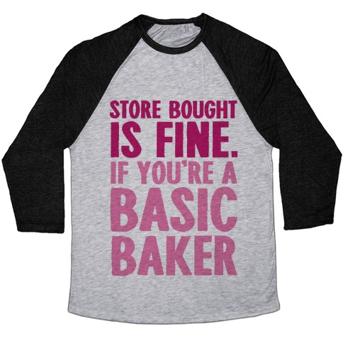 Store Bought Is Fine If You're A Basic Baker Baseball Tee