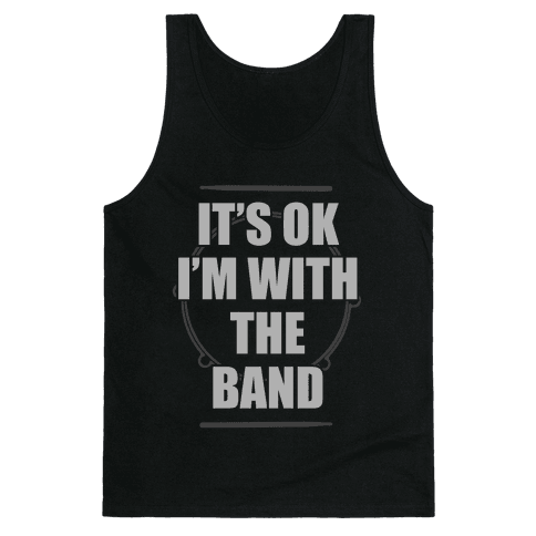 It's Okay I'm With The Band Tank Top