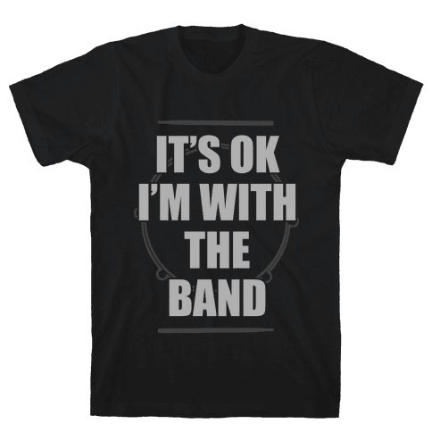 It's Okay I'm With The Band Mens T-Shirt