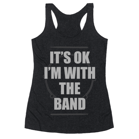 It's Okay I'm With The Band Racerback Tank Top