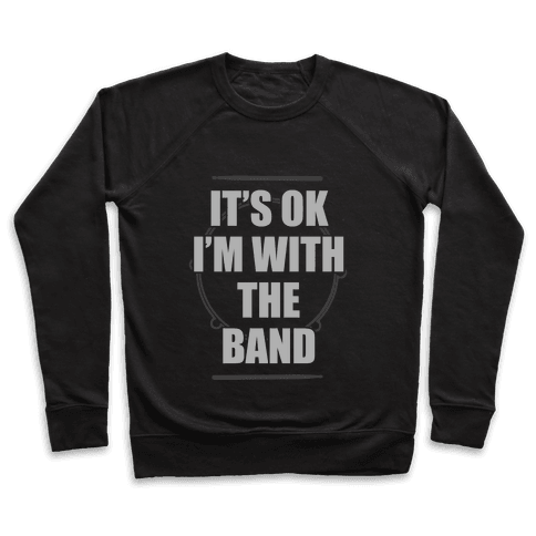 It's Okay I'm With The Band Pullover