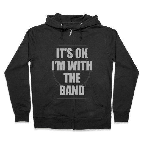 It's Okay I'm With The Band Zip Hoodie