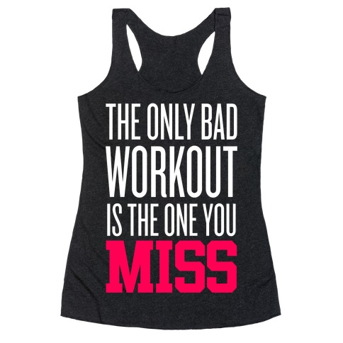 The Only Bad Workout Racerback Tank Top