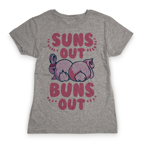 Suns Out, Buns Out! Womens T-Shirt