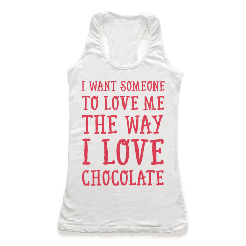 I Want Someone To Love My The Way I Love Chocolate Racerback Tank Top