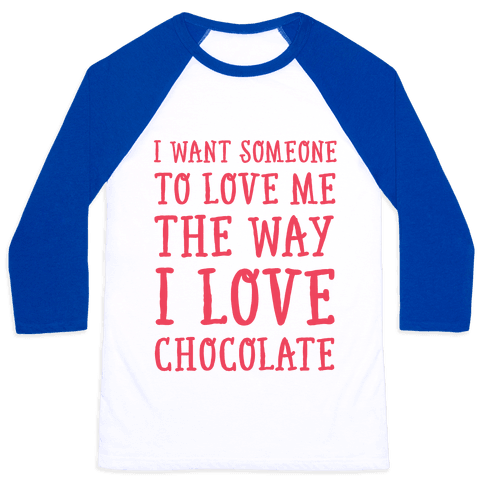 I Want Someone To Love My The Way I Love Chocolate Baseball Tee