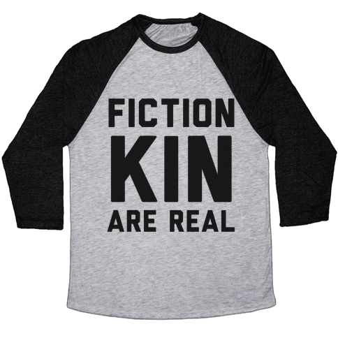 Fictionkin Are Real Baseball Tee