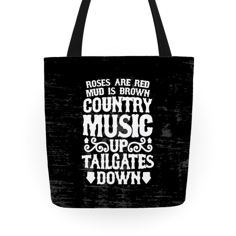 Roses Are Red, Mud Is Brown, Country Music Up, Tailgates Down Tote