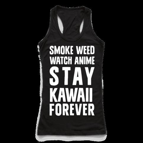 Smoke Weed Watch Anime Stay Kawaii Forever