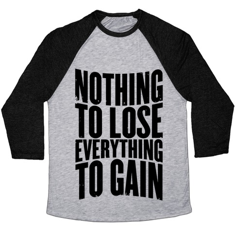 Nothing To Lose Everything To Gain Baseball Tee Lookhuman