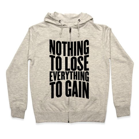 Nothing To Lose Everything To Gain Hoodie Lookhuman