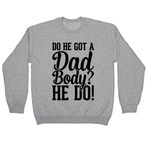 Do He Got A Dad Body? Pullover