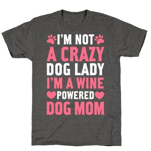 I'm Not A Crazy Dog Lady T-Shirt
