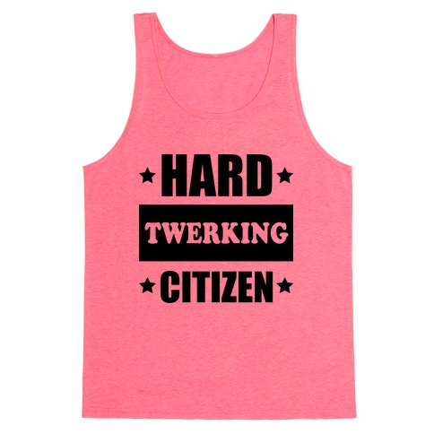 Hard Twerking Citizen Tank Top