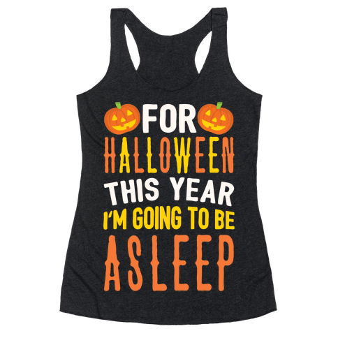 For Halloween This Year I'm Going To Be Asleep Racerback Tank Top