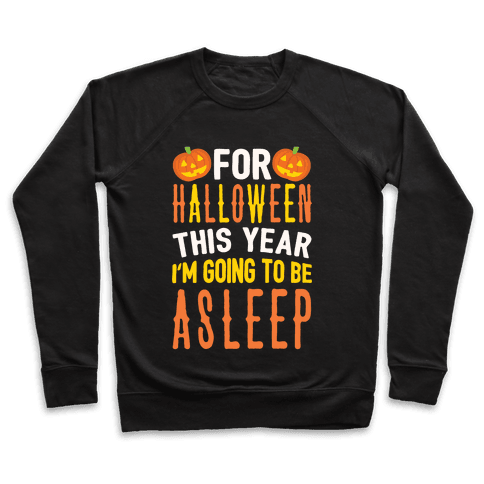 For Halloween This Year I'm Going To Be Asleep Pullover