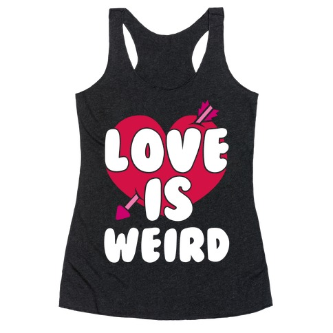 Love Is Weird Racerback Tank Top