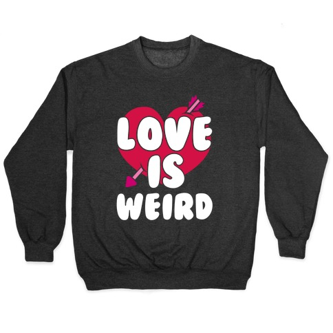 Love Is Weird Pullover