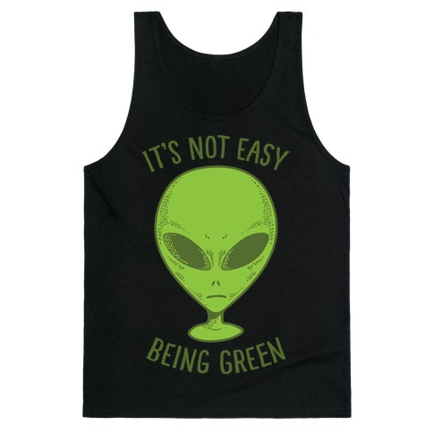 It's Not Easy Being Green (Alien) Tank Top