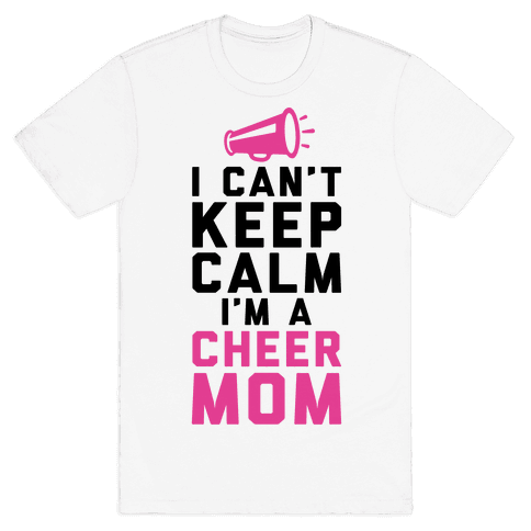 I Can't Keep Calm, I'm A Cheer Mom Mens T-Shirt