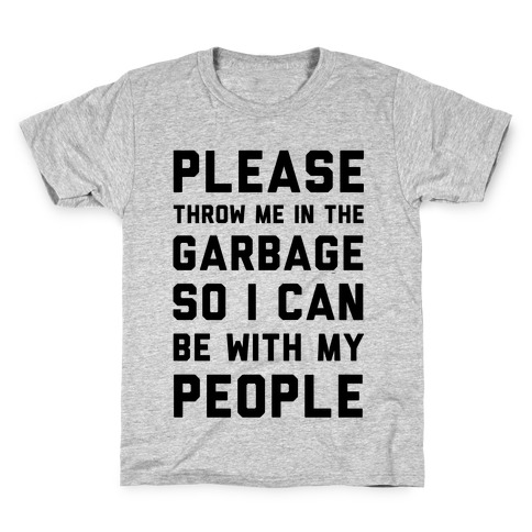 Please Throw Me In The Garbage So I Can be With My People Kids T-Shirt