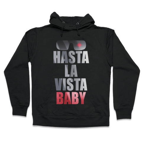 Hasta La Vista Baby Hooded Sweatshirt