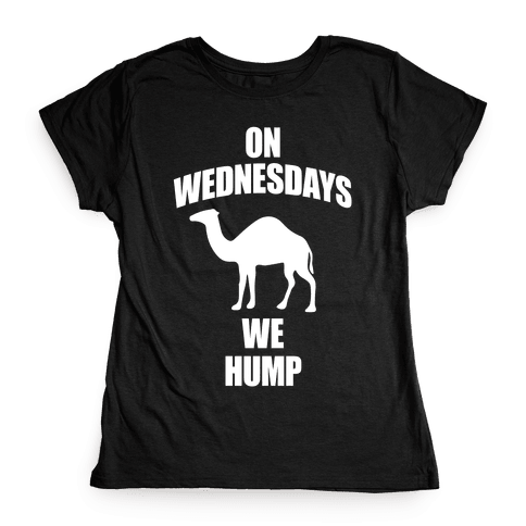On Wednesdays We Hump Womens T-Shirt