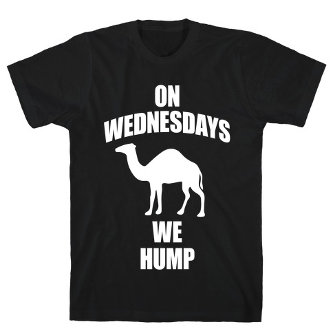 On Wednesdays We Hump Mens T-Shirt