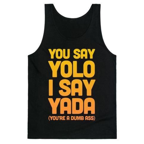 You Say YOLO I Say YADA Tank Top