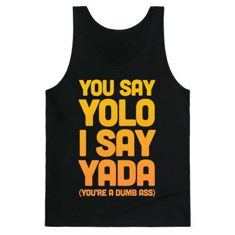 You Say YOLO I Say YADA Tank Top