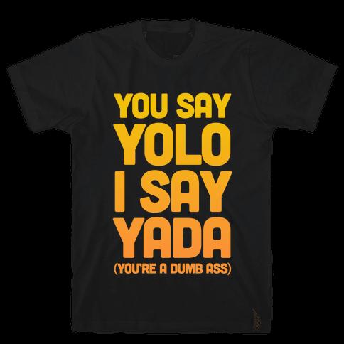 You Say YOLO I Say YADA Mens T-Shirt