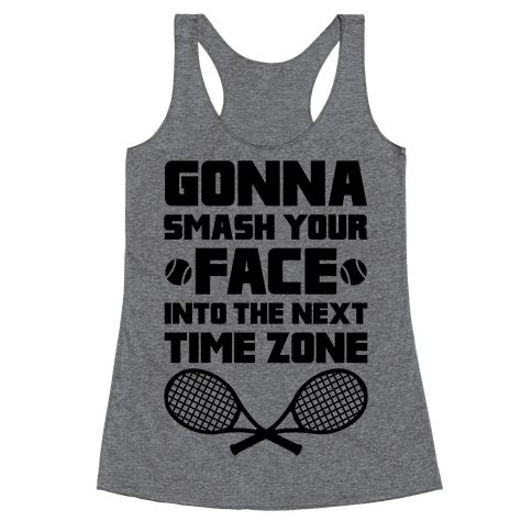 Smash Your Face Into The Next Time Zone Racerback Tank Top