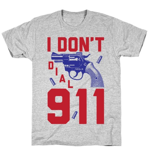 I Don't Dial 911 Mens T-Shirt