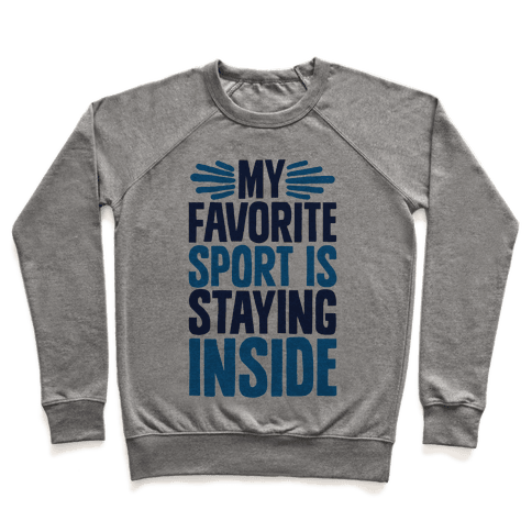 My Favorite Sport Is Staying Inside Pullover