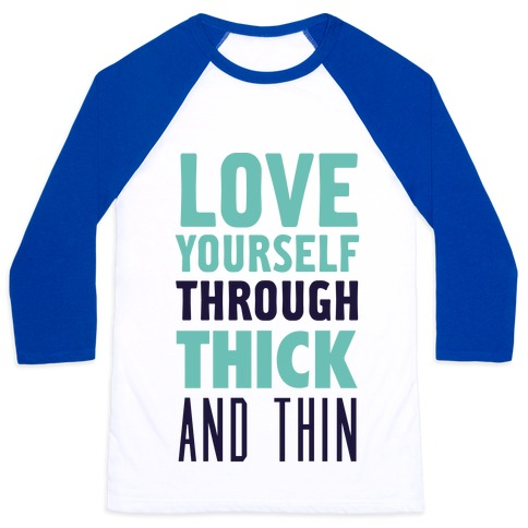 Love Yourself Through Thick And Thin Baseball Tee