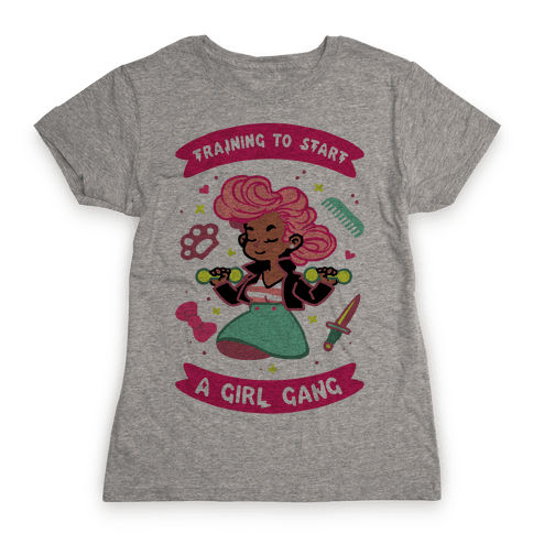 Training To Start A Girl Gang Womens T-Shirt