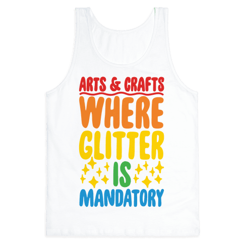 Arts and Crafts Where Glitter Is Mandatory Tank Top