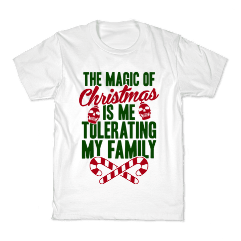 The Magic Of Christmas Is Me Tolerating My Family Kids T-Shirt