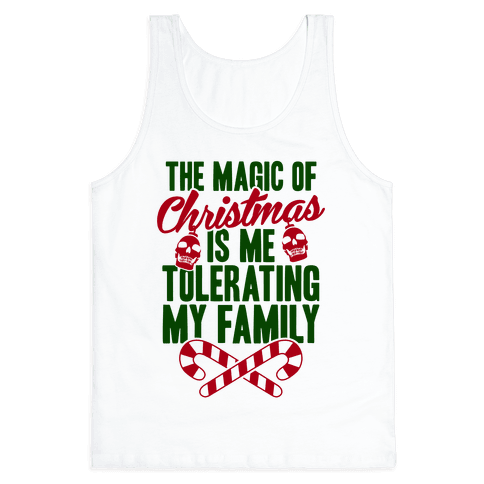 The Magic Of Christmas Is Me Tolerating My Family Tank Top