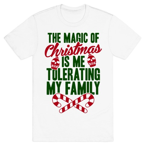 The Magic Of Christmas Is Me Tolerating My Family Mens T-Shirt