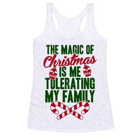 The Magic Of Christmas Is Me Tolerating My Family Racerback Tank Top