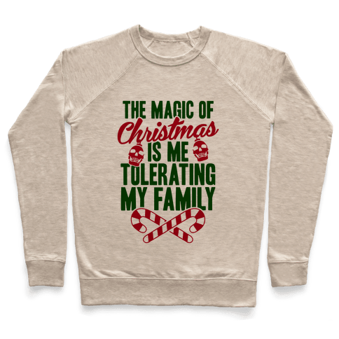 The Magic Of Christmas Is Me Tolerating My Family Pullover