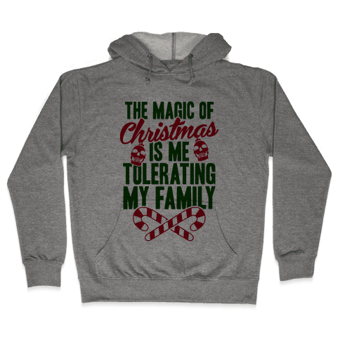 The Magic Of Christmas Is Me Tolerating My Family Hooded Sweatshirt