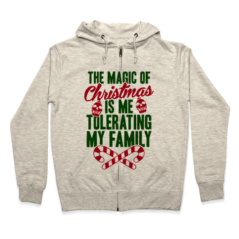 The Magic Of Christmas Is Me Tolerating My Family Zip Hoodie