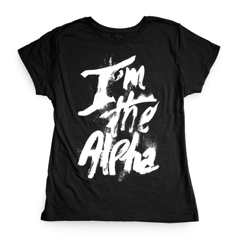 I'm The Alpha Womens T-Shirt