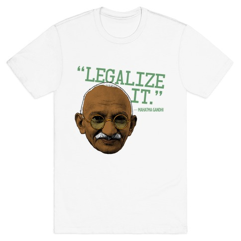 Gandhi Says Legalize It T-Shirt