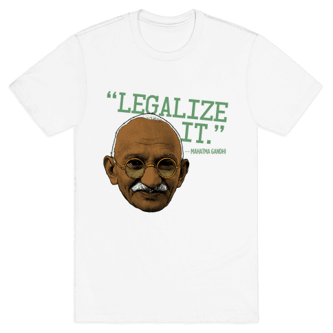 Gandhi Says Legalize It Mens T-Shirt